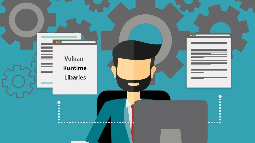 Vulkan Runtime Libraries – VulkanRT error? [FIX] - iTechgyan